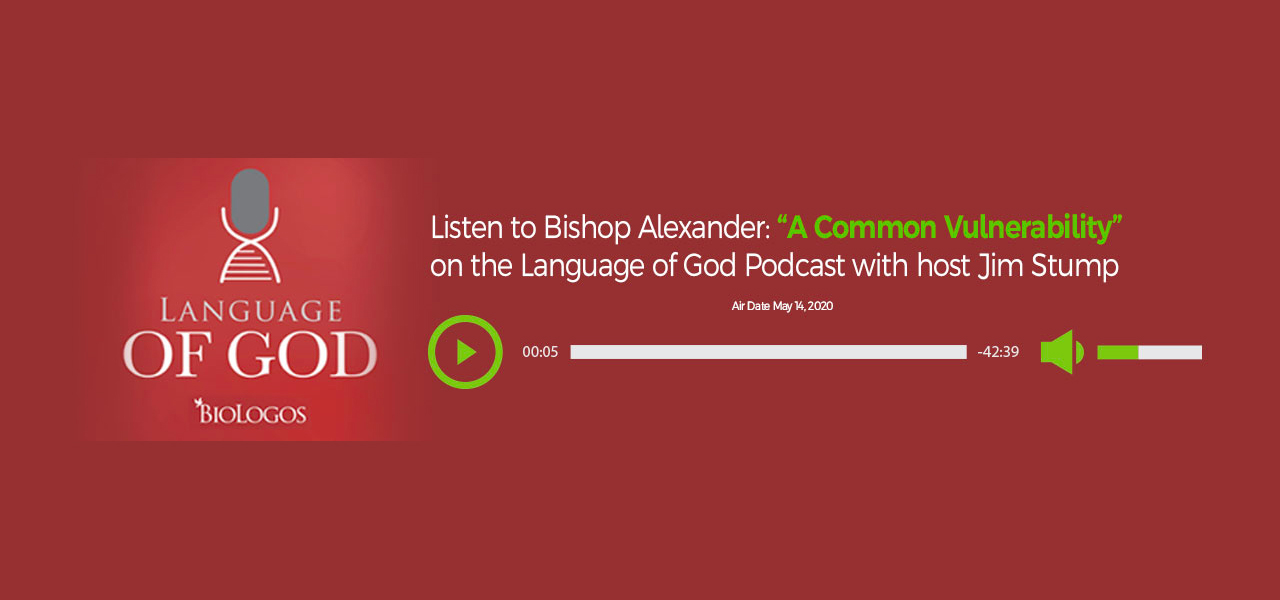"""Listen to Bishop Alexander """"A Common Vulnerability"""" on the Language of God Podcast with Host Jim Stump"""